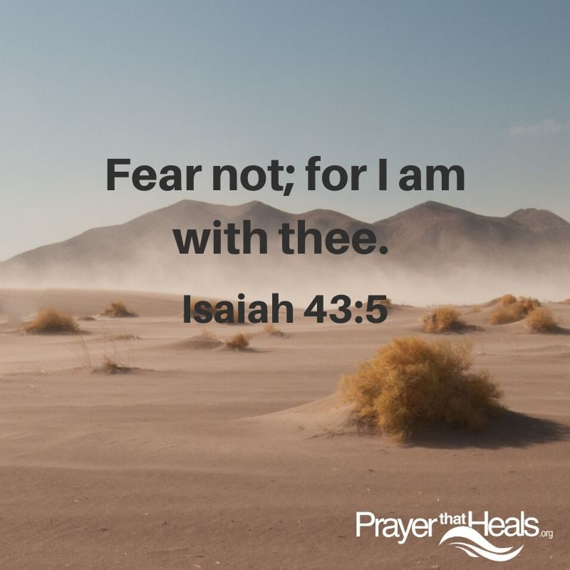 Fear not; for I am with thee.  Isaiah 43:5