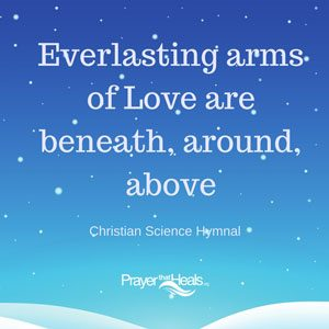 Everlasting arms of Love are beneath, around, above - from Christian Science Hymnal